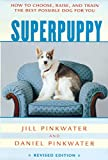 Pinkwater, Daniel: Superpuppy: How to Choose, Raise, and Train the Best Possible Dog for You (How to Choose, Raise, and Train the Best Possible Dog for You)