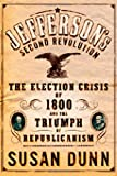 Dunn, Susan: Jefferson's Second Revolution: The Election Crisis of 1800 and the Triumph of Republicanism