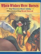 When Wishes Were Horses by Sharon Hart Addy