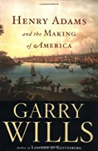 Henry Adams and the Making of America by…