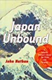 Nathan, John: Japan Unbound: A Volatile Nation&#39;s Quest for Pride and Purpose