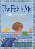 The Fish Is Me!: Bathtime Rhymes by Neil…