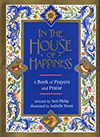 In the House of Happiness: A Book of Prayer…