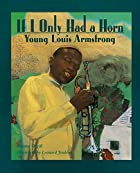 If I Only Had a Horn: Young Louis Armstrong…