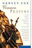 Harvey Cox: Common Prayers: Faith, Family, and a Christian's Journey Through the Jewish Year