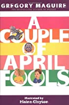 A Couple of April Fools by Gregory Maguire