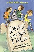 Dead Guys Talk: A Wild Willie Mystery by…