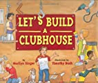 Let's Build a Clubhouse by Marilyn Singer