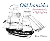 Weitzman, David L.: Old Ironsides: Americans Build a Fighting Ship