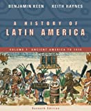Keen, Benjamin: A History of Latin America: Volume 1: Ancient America to 1910