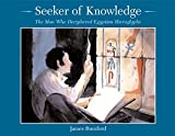 Rumford, James: Seeker of Knowledge: The Man Who Deciphered Egyptian Hieroglyphs