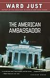 Just, Ward: The American Ambassador: A Novel