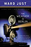 Just, Ward: The Weather in Berlin: A Novel