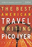 Pico Iyer: The Best American Travel Writing 2004 (The Best American Series)