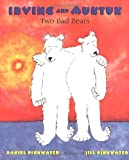 Pinkwater, Daniel: Irving and Muktuk: Two Bad Bears (Irving & Muktuk Story)