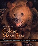 Montgomery, Sy: Search for the Golden Moon Bear (Outstanding Science Trade Books for Students K-12)