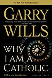 Wills, Garry: Why I Am a Catholic