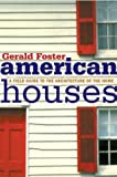 Gerald L. Foster: American Houses: A Field Guide to the Architecture of the Home