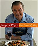 Pepin, Jacques: Jacques Pepin&#39;s Fast Food My Way