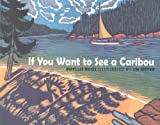 Root, Phyllis: If You Want to See a Caribou