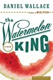 Wallace, Daniel: The Watermelon King