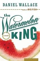 The Watermelon King by Daniel Wallace