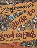Weinzweig, Ari: Zingerman&#39;s Guide to Good Eating : How to Choose the Best Bread, Cheeses, Olive Oil, Pasta, Chocolate, and Much More