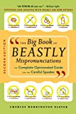 Elster, Charles Harrington: The Big Book of Beastly Mispronunciations: The Complete Opinionated Guide for the Careful Speaker