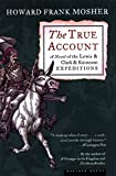 Mosher, Howard Frank: The True Account: A Novel of the Lewis & Clark & Kinneson Expeditions