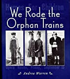 We Rode the Orphan Trains by Andrea Warren