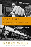 Wills, Garry: Lead Time: A Journalist's Education
