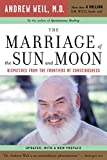 Weil, Andrew T.: The Marriage Of The Sun And Moon: Dispatches From The Frontiers Of Consciousness