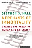 Hall, Stephen S.: Merchants of Immortality: Chasing the Dream of Human Life Extension
