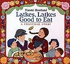Latkes, Latkes, Good to Eat: A Chanukah…