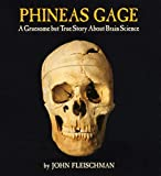 Fleischman, John: Phineas Gage: A Gruesome but True Story About Brain Science