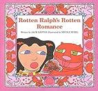 Rotten Ralph's Rotten Romance by Jack…