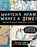 Todd, Mark: Whatcha Mean, What's a Zine?: The Art Of Making Zines And Mini-Comics