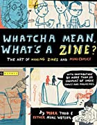 Whatcha Mean, What's a Zine? by Esther Pearl…