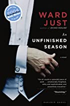 An Unfinished Season by Ward Just