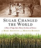 Aronson, Marc: Sugar Changed the World: A Story of Magic, Spice, Slavery, Freedom, and Science