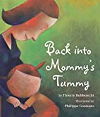 Back into Mommy's Tummy by Thierry…