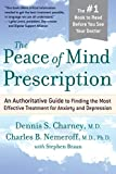 Nemeroff, Charles B.: The Peace of Mind Prescription: An Authoritative Guide to Finding the Most Effective Treatment for Anxiety And Depression
