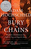 Hochschild, Adam: Bury the Chains: Prophets And Rebels in the Fight to Free an Empire&#39;s Slaves