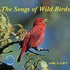 The Songs of Wild Birds by Lang Elliott