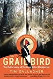 Gallagher, Tim: The Grail Bird: The Rediscovery of the Ivory-Billed Woodpecker