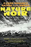 Smith, Jordan Fisher: Nature Noir: A Park Ranger's Patrol in the Sierra