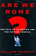 Are We Rome?: The Fall of an Empire and the…