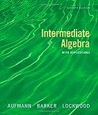 Intermediate Algebra with Applications by…