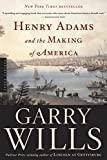 Wills, Garry: Henry Adams and the Making of America