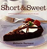 Barnard, Melanie: Short and Sweet: Sophisticated Desserts in 30 Minutes or Less